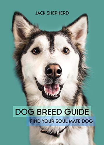 DOG BREED GUIDE: Find Your Soul Mate Dog (Dog training, Puppy training, Dog training for beginners, Dog training book) book cover