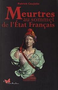 Meurtres au sommet de l'Etat français par Patrick Caujolle