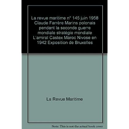 La revue maritime n° 145 juin 1958 Claude Farrère Marins polonais pendant la seconde guerre mondiale stratégie mondiale L'amiral Castex Maroc Nivose en 1942 Exposition de Bruxelles