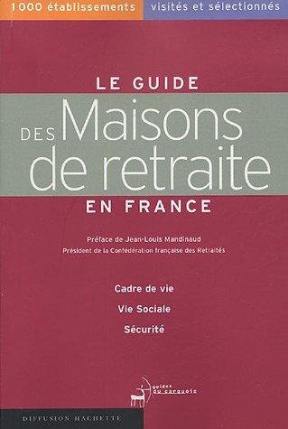 Télécharger Le guide des Maisons de retraite en France : 1000 établissements visités et sélectionnés PDF Livre En Ligne