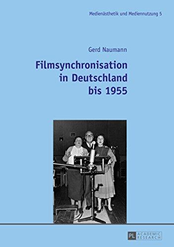 Filmsynchronisation in Deutschland bis 1955 (Medienaesthetik und Mediennutzung. Media Production and Media Aesthetics 5)