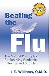 Beating the Flu: The Natural Presciption for Surviving Pandemic Influenze and Bird Flu