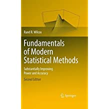 Fundamentals of Modern Statistical Methods: Substantially Improving Power and Accuracy by Rand R. Wilcox (2010-03-18)