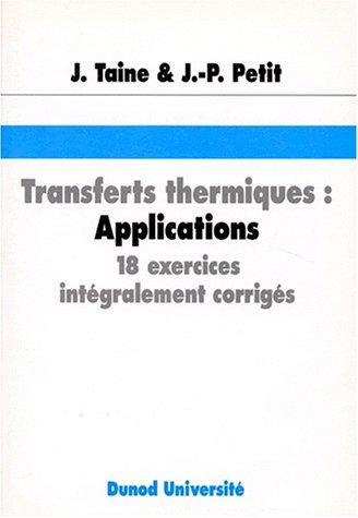 Transfert thermiques, applications. 18 exercices intégralement corrigés par Jean Taine