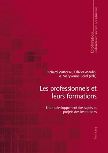 Les professionnels et leurs formations: Entre développement des sujets et projets des institutions (Exploration t. 165)