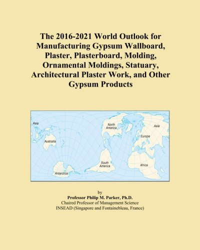 the-2016-2021-world-outlook-for-manufacturing-gypsum-wallboard-plaster-plasterboard-molding-ornament
