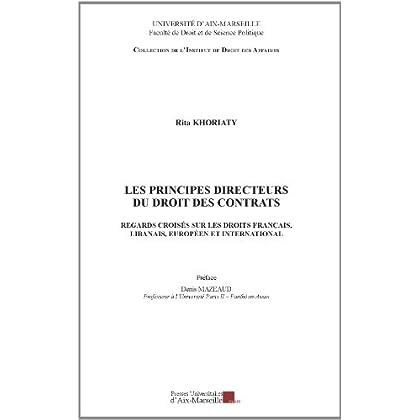 Les principes directeurs du droit des contrats - Regards croisés sur les droits français, libanais, européen et international