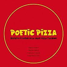 Poetic Pizza: Secrets et poésie de la vrai pizza italienne (French Edition)