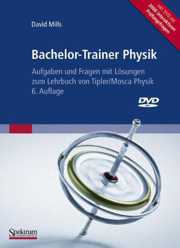 Bachelor-Trainer Physik: Aufgaben und Fragen mit Lösungen zum Lehrbuch von Tipler/Mosca Physik 6. Auflage inclusive interaktive DVD zum Selbsttest