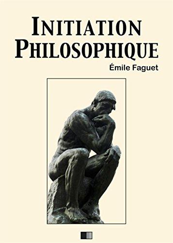 Initiation philosophique par Emile Faguet