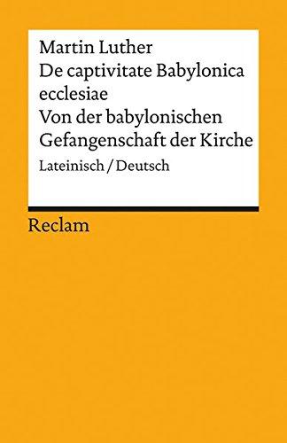 De captivitate Babylonica ecclesiae / Von der babylonischen Gefangenschaft der Kirche: Lateinisch/Deutsch (Reclams Universal-Bibliothek)