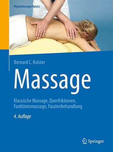 Massage: Klassische Massage, Querfriktionen, Funktionsmassage, Faszienbehandlung (Physiotherapie Basics)