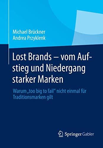 Lost Brands - vom Aufstieg und Niedergang starker Marken: Warum