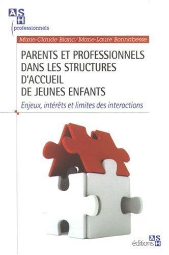 Parents et professionnels dans les structures d'accueil de jeunes enfants : Enjeux, intérêts et limites des interactions par Marie-Laure Bonnabesse, Marie-Claude Blanc