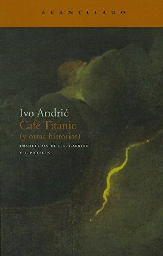 Café Titanic (y otras historias) (Narrativa del Acantilado) por Ivo Andric