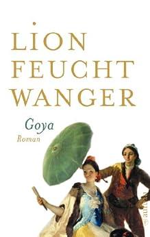 Goya oder Der arge Weg der Erkenntnis: Roman von [Feuchtwanger, Lion]
