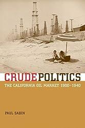 Crude Politics: The California Oil Market, 1900-1940 by Paul Sabin (2004-12-13)