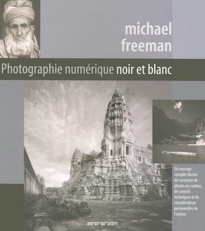 EV-PHOTOGRAPHIE NUMERIQUE NOIR ET BLANC par Michael Freeman