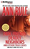 [Fatal Friends, Deadly Neighbors: And Other True Cases] (By: Ann Rule) [published: January, 2014]