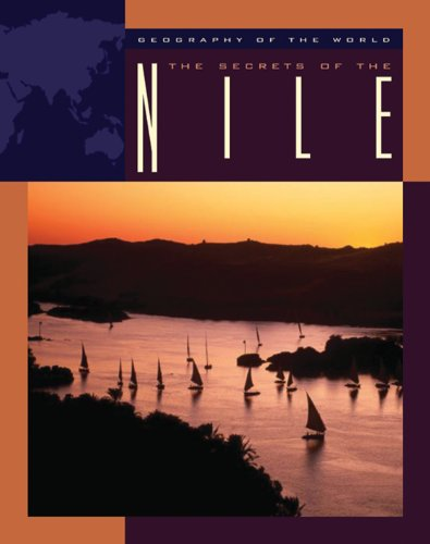 The Secrets of the Nile (Geography of the World: Rivers)