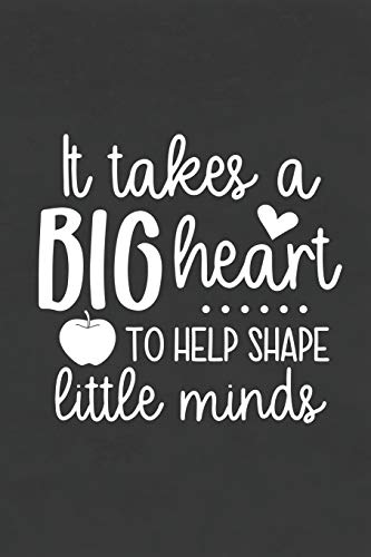 It Takes A Big Heart to Help Shape Little Minds: Blank Lined Notebook for To Do Lists, Notepad, Journal to Write In, Teacher Appreciation Gift, Back to School