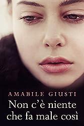 Non c'è niente che fa male così (Italian Edition)