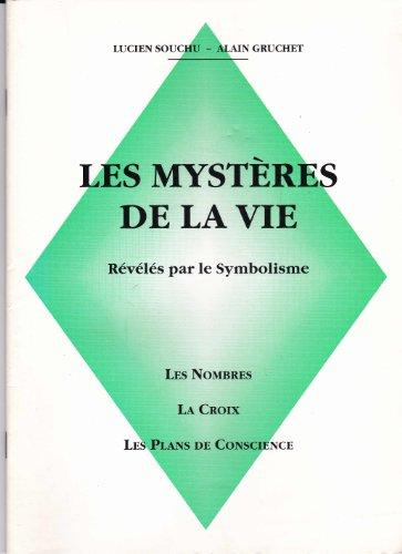 Les mystères de la vie : Les nombres, la croix, les plans de conscience