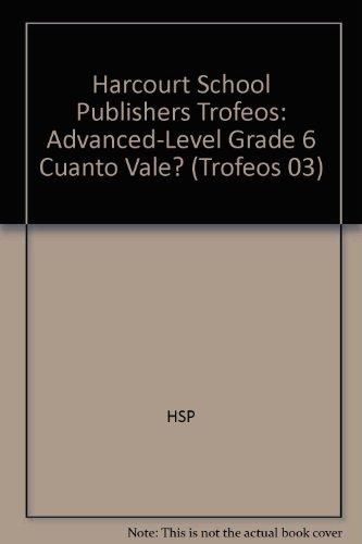 Harcourt School Publishers Trofeos: Advanced-Level Grade 6 Cuanto Vale? (Trofeos 03)