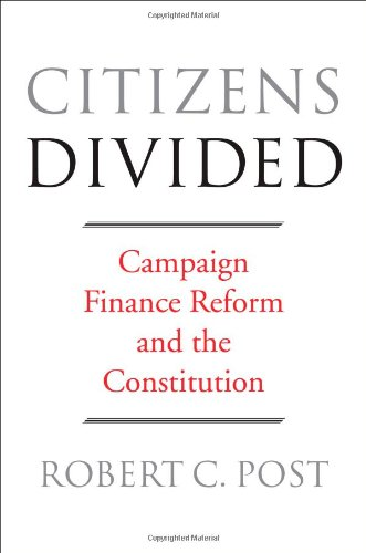 Citizens Divided: Campaign Finance Reform and the Constitution (Tanner Lectures on Human Values) (The Tanner Lectures on Human Values)