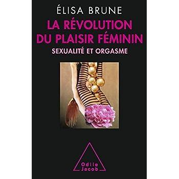La Révolution du plaisir féminin: Sexualité et orgasme