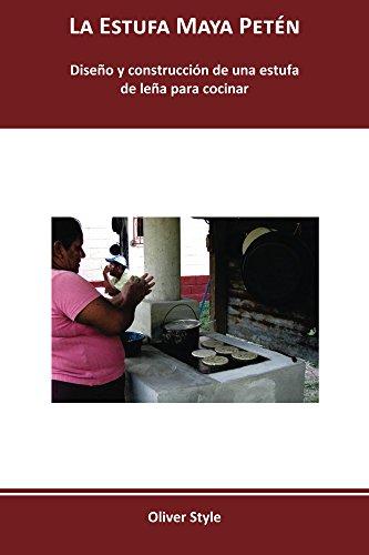 La Estufa Maya Petén: Diseño y construcción de una estufa de leña para cocinar de