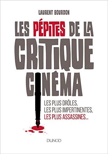 Les pépites de la critique cinéma : Les plus drôles, les plus impertinentes, les plus assassines... (Hors Collection)