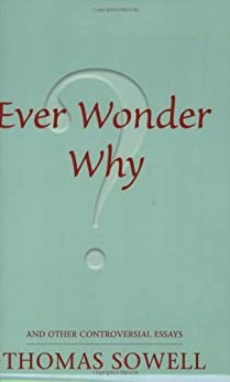 Ever Wonder Why? And Other Controversial Essays par [Sowell, Thomas]