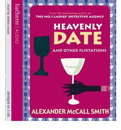 [(Heavenly Date and Other Flirtations)] [ By (author) Alexander McCall Smith, Read by Anton Lesser ] [January, 2007]
