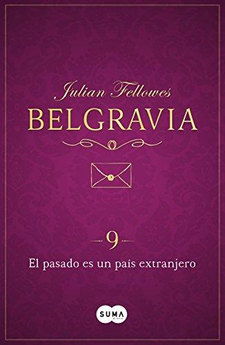 El pasado es un país extranjero (Belgravia 9) por Julian Fellowes
