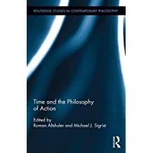 Time and the Philosophy of Action (Routledge Studies in Contemporary Philosophy)