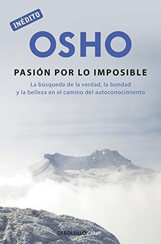 La pasión por lo imposible: La búsqueda de la verdad, la bondad y la belleza en el camino del autoconocimiento (CLAVE)