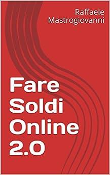 Fare Soldi Online 2.0 (Italian Edition) by [Mastrogiovanni, Raffaele ]