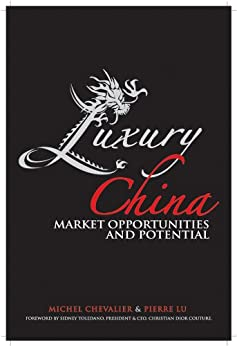 Luxury China: Market Opportunities and Potential par [Chevalier, Michel, Lu, Pierre Xiao]