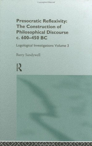 Presocratic Reflexivity: The Construction of Philosophical Discourse c. 600-450 B.C.: Logological Investigations: Volume Three (Logological Investigations, Vol 3)