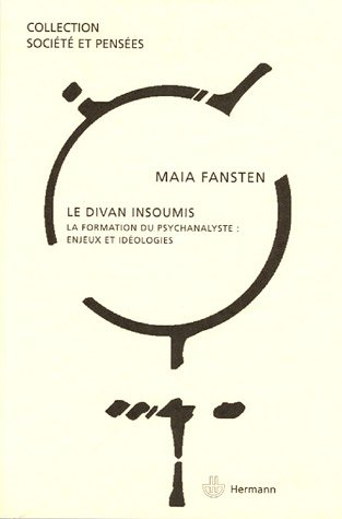 Le divan insoumis. La formation du psychanalyste : enjeux et idéologies