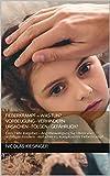FIEBERKRAMPF - WAS TUN? VORBEUGUNG - VERHINDERN - URSACHEN - FOLGEN - GEFÄHRLICH?: Erste Hilfe Ratgeber - Angstbewältigung für Eltern von anfälligen Kindern - einfacher vs. komplizierter Fieberkrampf