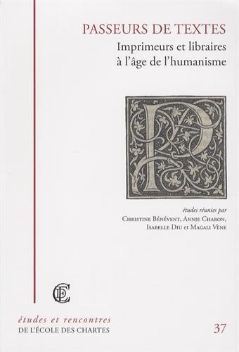 Passeurs de textes : Imprimeurs et libraires à l'âge de l'humanisme par Christine Bénévent
