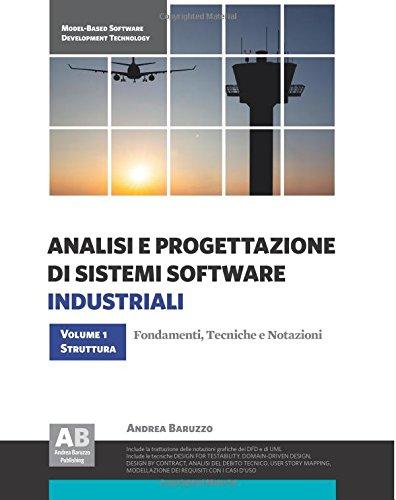Analisi e Progettazione di Sistemi Software Industriali - Volume 1: Struttura: Fondamenti, tecniche e notazioni