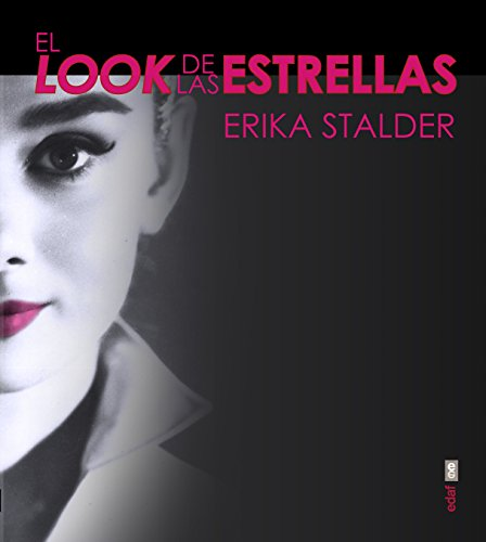 EL LOOK DE LAS ESTRELLAS. 50 ICONOS DE BELLEZA Y CÓMO CONSEGUIR EL ESTILO QUE LAS HIZO FAMOSAS (Belleza y moda) por Erika Stalder