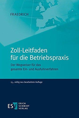 Zoll-Leitfaden für die Betriebspraxis: Der Wegweiser für das gesamte Ein- und Ausfuhrverfahren