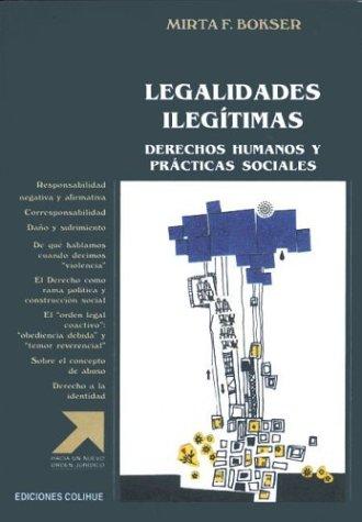 Descargar Libro Legalidades Ilegitimas: Derechos Humanos y Praticas Sociales (Hacia un Nuevo Orden Juridico) de Mirta F. Bokser