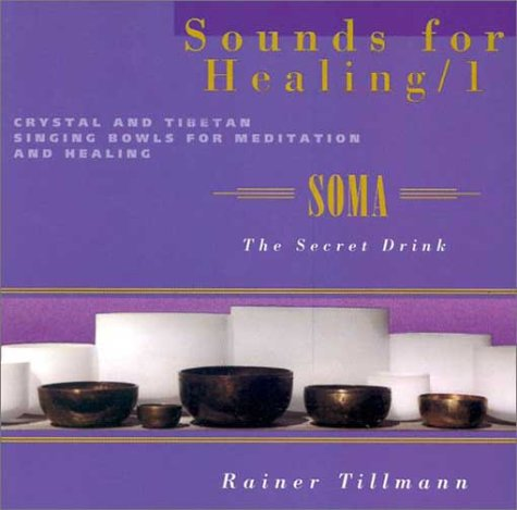Sounds for Healing/1: Crystal and Tibetan Singing Bowls for Meditation and Healing: Soma the Sec Ret Drink: Soma - Crystal and Tibetan Singing Bowls for Meditation and Healing
