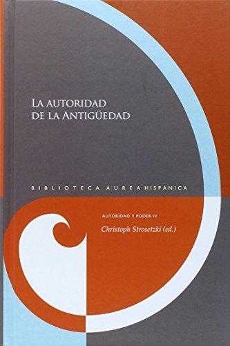 La autoridad de la Antigüedad (Biblioteca Áurea Hispánica)