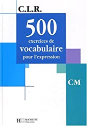 500 exercices de vocabulaire pour l'expression CM